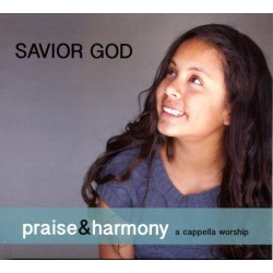 Savior God - Praise and Harmony CD